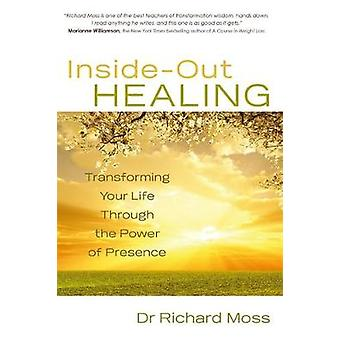 InsideOut Healing Transforming Your Life Through the Power of Presence by Moss & Richard M