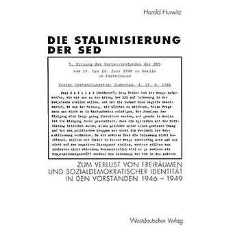 Die Stalinisierung der SED  Zum Verlust von Freirumen und sozialdemokratischer Identitt in den Vorstnden 19461949 by Hurwitz & Harold
