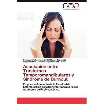 Asociación Entre Trastornos Temporomandibulares y Sindrome de Burnout por Espinosa De Santillana & Irene Aurora