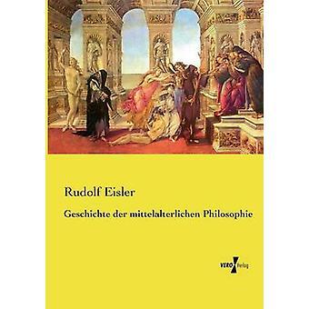 Geschichte der mittelalterlichen Philosophie by Eisler & Rudolf