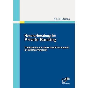 Honorarberatung im Private Banking Traditionelle und alternative Preismodelle im direkten Vergleich by Fabender & Miriam
