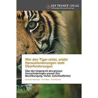 Wer Den Tiger Reitet Erlebt Herausforderungen Statt Uberforderungen by Aebischer Bernhard