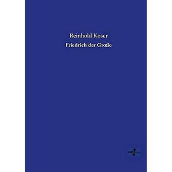 Friedrich Der Grosse by Koser & Reinhold