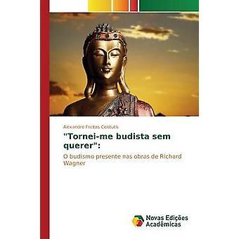 Torneime budista sem querer by Freitas Ceistutis Alexandre