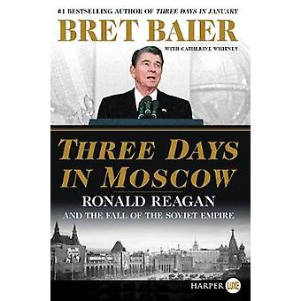 Three Days in Moscow - Ronald Reagan and the Fall of the Soviet Empire