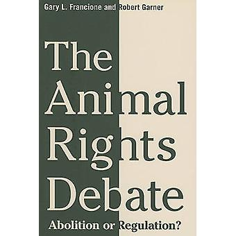 The Animal Rights Debate - Abolition or Regulation? by Gary L. Francio