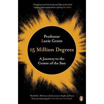 15 Million Degrees - A Journey to the Centre of the Sun by Lucie Green