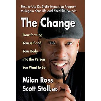 The Change - Transforming Yourself and Your Body into the Person You W