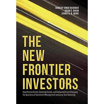 The New Frontier Investors - How Pension Funds - Sovereign Funds - and