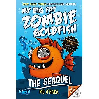 The Seaquel - My Big Fat Zombie Goldfish by Mo O'Hara - Marek Jagucki