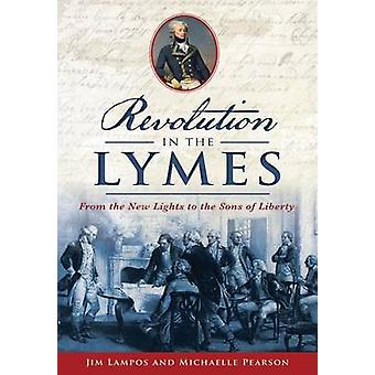 Revolution in the Lymes - From the New Lights to the Sons of Liberty b