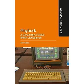 Playback - A Genealogy of 1980s British Videogames by Alex Wade - 978
