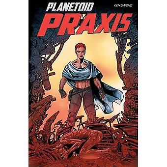 Planetoid Volume 2 - Praxis by Ken Garing - 9781534302457 Book