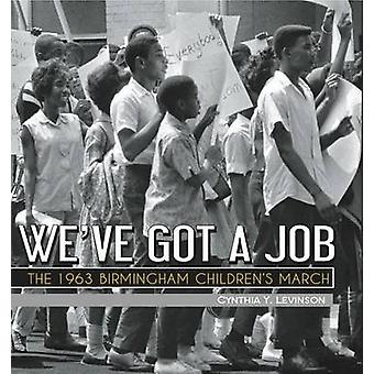 We've Got a Job - The 1963 Birmingham Children's March by Cynthia Levi
