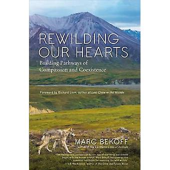 Rewilding Our Hearts - Building Pathways of Compassion and Coexistence
