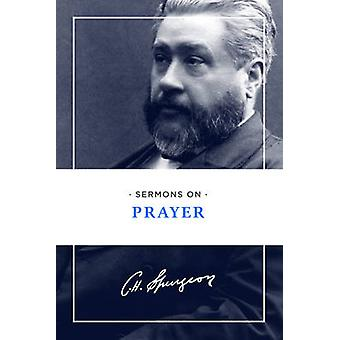 Sermons on Prayer by Charles Haddon Spurgeon - 9781619707023 Book