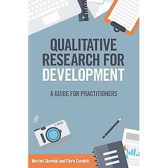 Qualitative Research for Development - A Guide for Practitioners by Mo