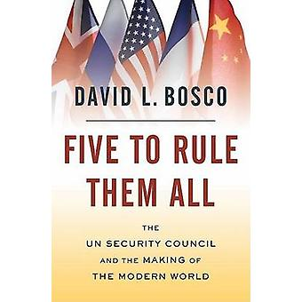 Five to Rule Them All - The UN Security Council and the Making of the