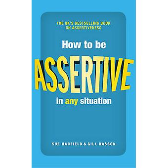 How to be Assertive In Any Situation by Sue Hadfield