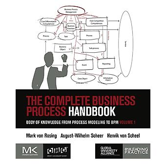 The Complete Business Process Handbook: Body of Knowledge from Process Modeling to BPM Volume I: 1 (Paperback) by Von Rosing Mark