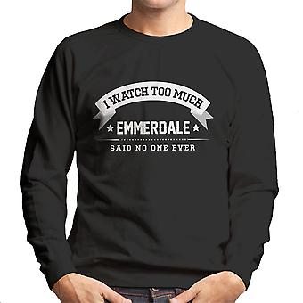 I Watch Too Much Emmerdale Said No One Ever Men's Sweatshirt