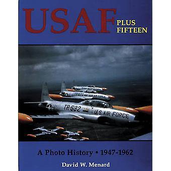 USAF Plus Fifteen - A Photo History - 1947-1962 by David W. Menard - 9