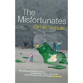 The Misfortunates by Dimitri Verhulst - David Colmer - 9781846271595