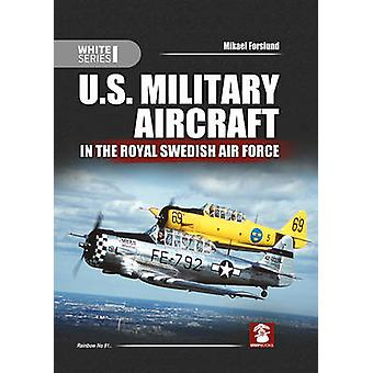 U.S. Military Aircraft in the Royal Swedish Air Force by Mikael Forsl