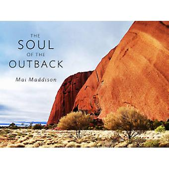 The Soul of the Outback by Mai Maddisson - 9781922175007 Book