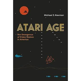 Atari Age - The Emergence of Video Games in America by Michael Z. Newm