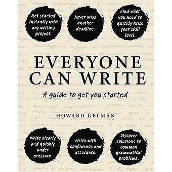 Everyone Can Write - A Guide to Get You Started by Howard Gelman - 978