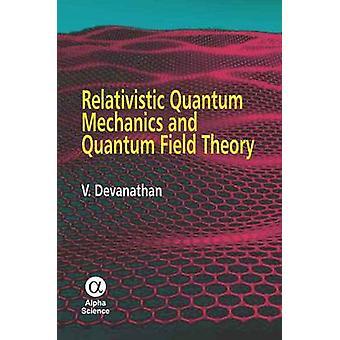 Relativistic Quantum Mechanics and Quantum Field Theory by V. Devanat