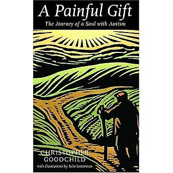 A Painful Gift: The Journey of a Soul with Autism