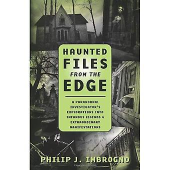 Haunted filer från kanten: en Paranormal Investigator's Explorations in ökända legender & extraordinära manifestationer