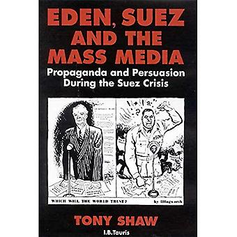 Eden, Suez and the Mass Media: Propaganda and Persuasion During the Suez Crisis