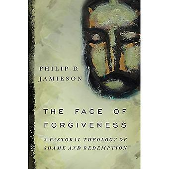 The Face of Forgiveness: A� Pastoral Theology of Shame� and Redemption