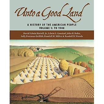Unto A Good Land A History Of The American People To 1900