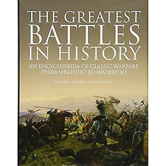 The Greatest Battles in History: An Encyclopedia of� Classic Warfare From Megiddo To Waterloo