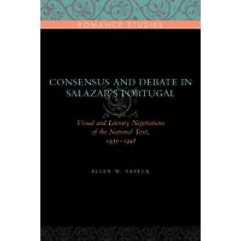 Consensus and Debate in Salazars Portugal Visual and Literary Negotiations of the National Text 19331948 by Sapega & Ellen W.