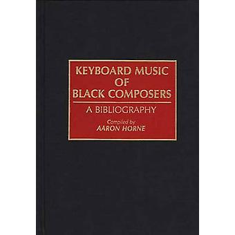 Keyboard Music of Black Composers A Bibliography by Horne & Aaron