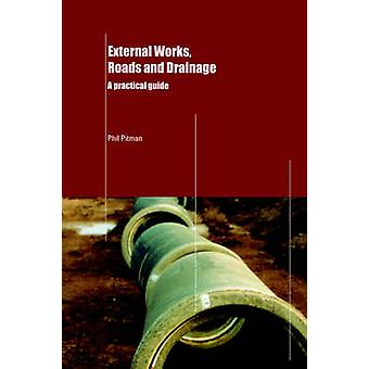 External Works Roads and Drainage A Practical Guide by Pitman & Phil