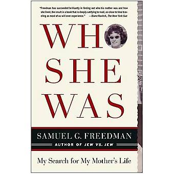 Who She Was My Search for My Mothers Life by Freedman & Samuel G.