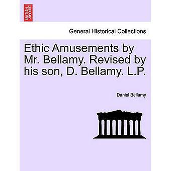 Ethik-Amusements durch Herrn Bellamy. Überarbeitet von seinem Sohn D. Bellamy. L.P. von Bellamy & Daniel