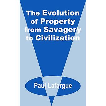 The Evolution of Property from Savagery to Civilization by LaFarge & Paul