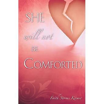 She Will Not Be Comforted by Kremer & Faith Storms