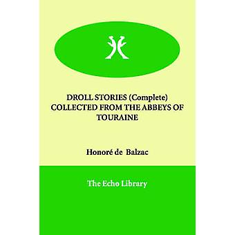 DROLL STORIES Complete   COLLECTED FROM THE ABBEYS OF TOURAINE by Balzac & Honor de