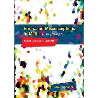 Errors and Misconceptions in Maths at Key Stage 2 Working Towards Success in Sats by Spooner & Mike