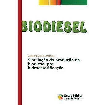 Simulao da produo de Biodiesel Por Hidroesterificao von Duenhas Machado Guilherme