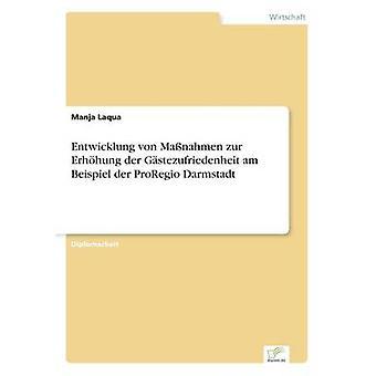 Entwicklung von Manahmen zur Erhhung der Gstezufriedenheit am Beispiel der ProRegio Darmstadt av Laqua & Manja