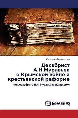Dekabrist A.N.Muravev O Krymskoy Voyne I Krestyanskoy Reforme by Glinnikova Svetlana
